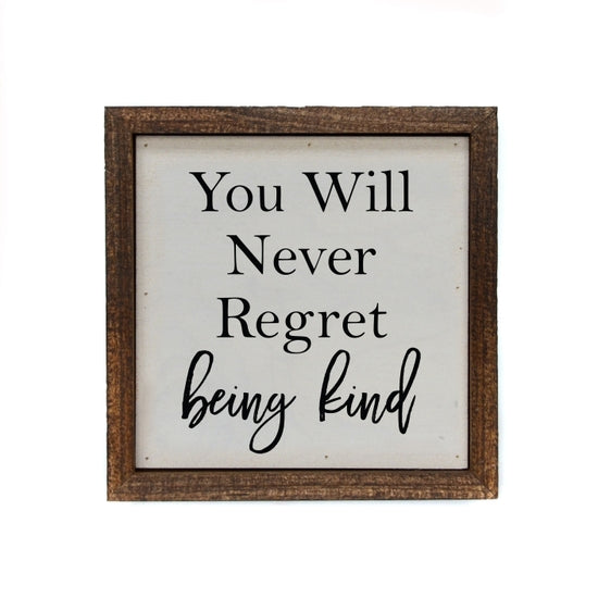 You Will Never Regret Being Kind Small Sign