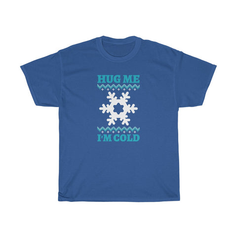 Hug me I am Cold Dollar $ T-shirt