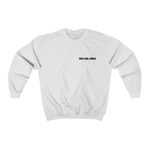Don't Quit, Adjust Sweatshirt