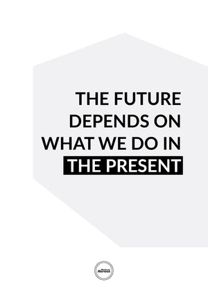 THE FUTURE DEPENDS ON WHAT WE DO IN THE PRESENT - ACRYLIC PRISM - Motivate Heroes