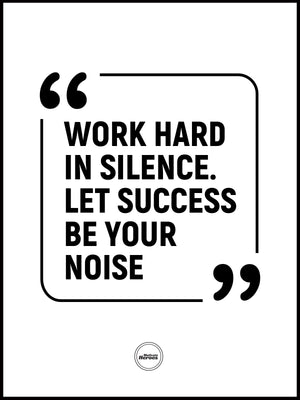 WORKD HARD IN SILENCE, LET SUCCESS BE YOUR NOISE - MOTIVATE HEREOS
