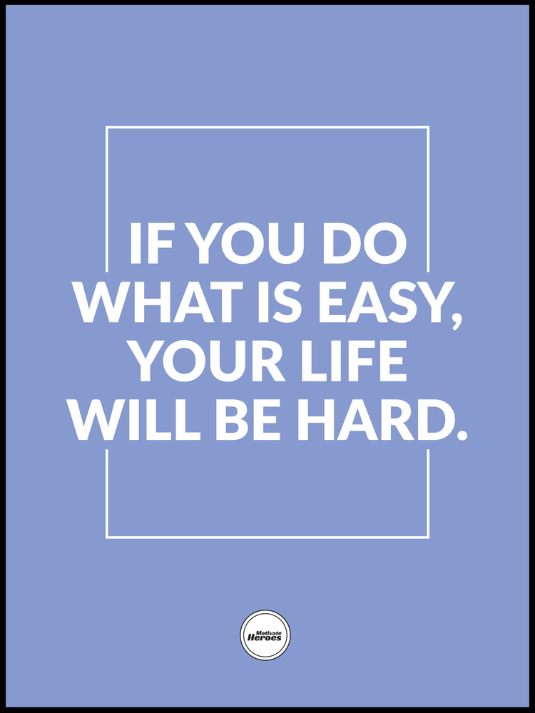 IF YOU DO WHAT IS EASY