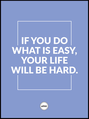 IF YOU DO WHAT IS EASY YOUR LIFE WILL BE HARD - MOTIVATE HEROES