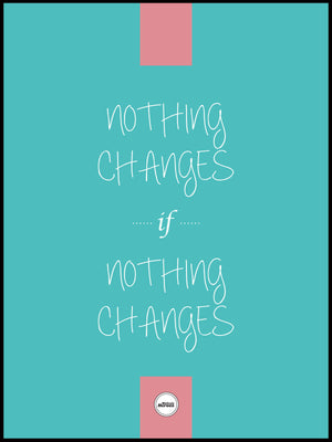 NOTHING CHANGE IF NOTHING CHANGES - Motivate Heroes
