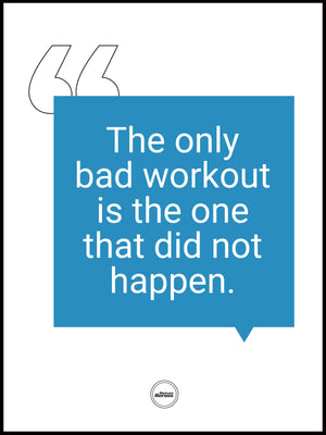 THE ONLY BAD WORKOUT IS THE ONE THAT DID NOT HAPPEN - Motivate Heroes