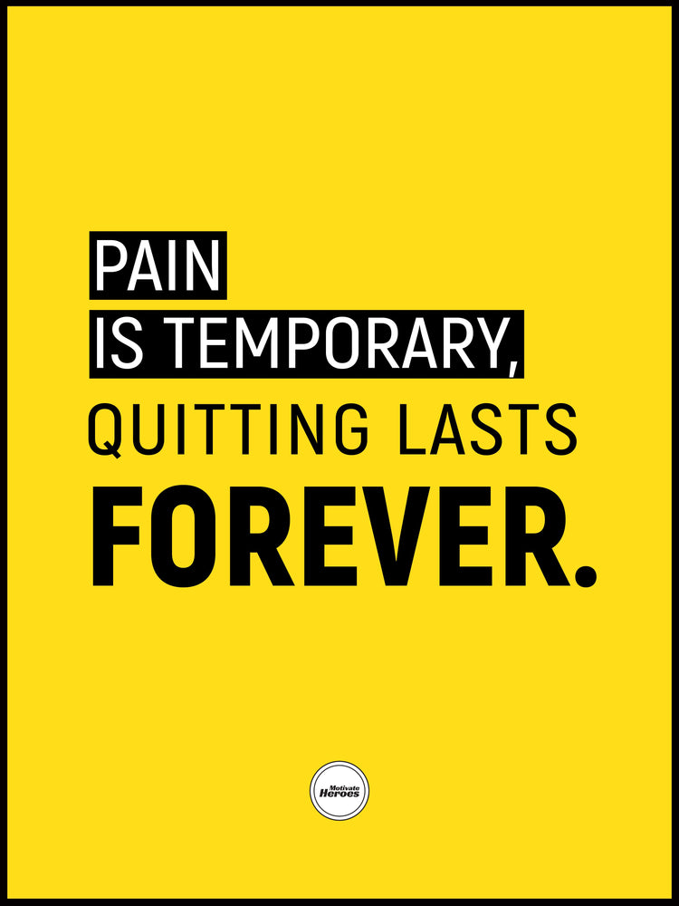 PAIN IS TEMPORARY QUITTING LASTS FOREVER - Motivate Heroes