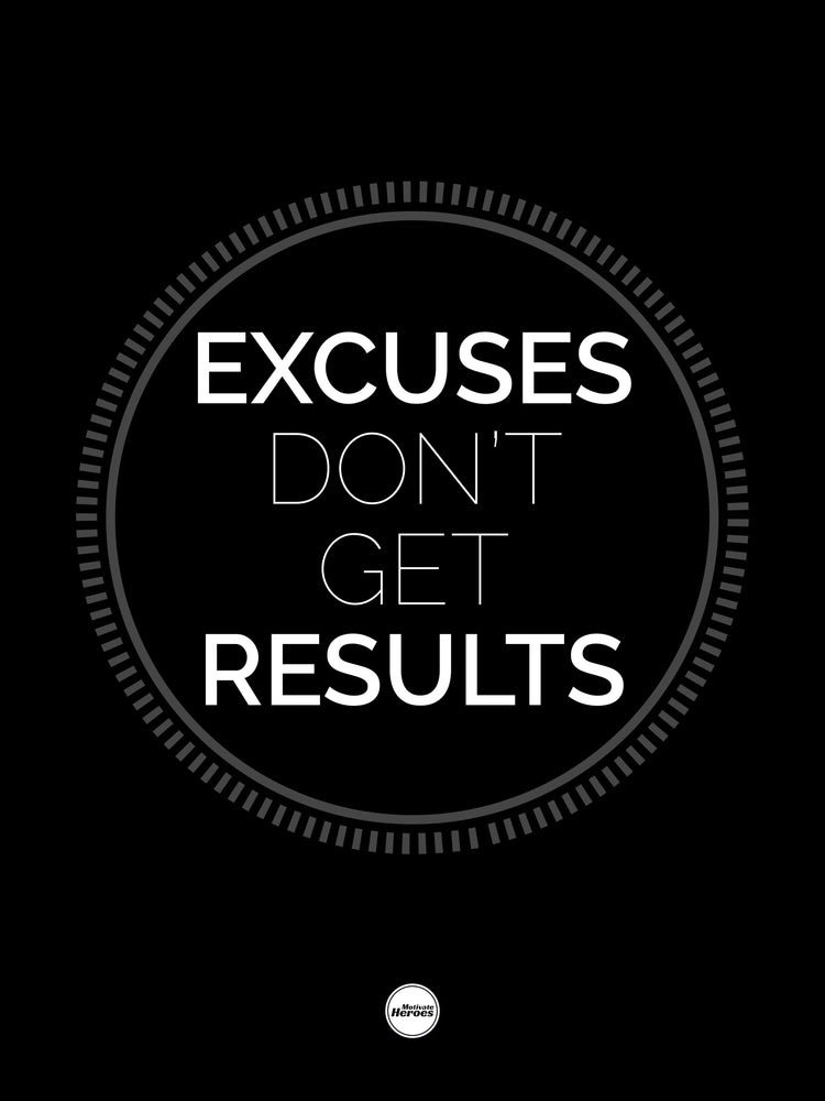 EXCUSES DON'T GET RESULTS