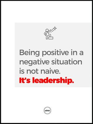 Being positive in a negative situation is not naive, it's leadership - Motivate Heroes