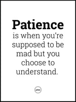 PATIENCE IS WHEN YOU'RE SUPPOSED TO BE MAD