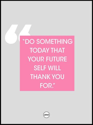 DO SOMETHING TODAY THAT YOUR FUTURE SELF - Motivate Heroes