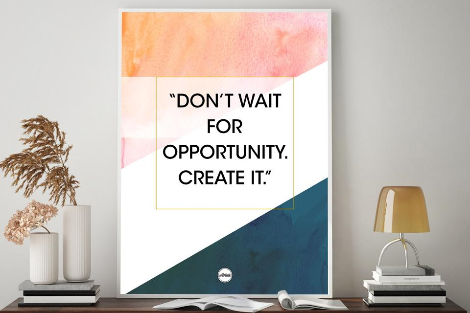 DON'T WAIT FOR OPPORTUNITY. CREATE IT - Motivate Heroes