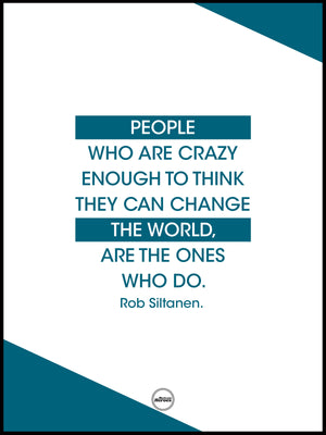 PEOPLE WHO ARE CRAZY ENOUGH TO THINK THEY CAN CHANGE THE WORLD ARE THE ONES WHO DO
