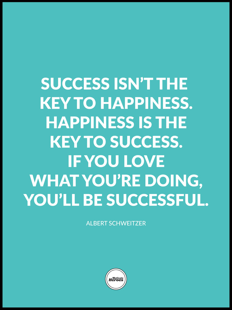 SUCCESS ISN'T THE KEY TO HAPPINESS