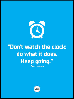 DON'T WATCH THE CLOCK: DO WHAT IT DOES. KEEP GOING - Motivate Heroes