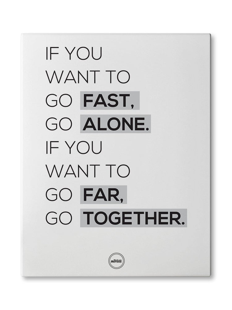IF YOU WANT TO GO FAST GO ALONE IF YOU WANT TO GO FAR GO TOGETHER - CANVAS PRINT