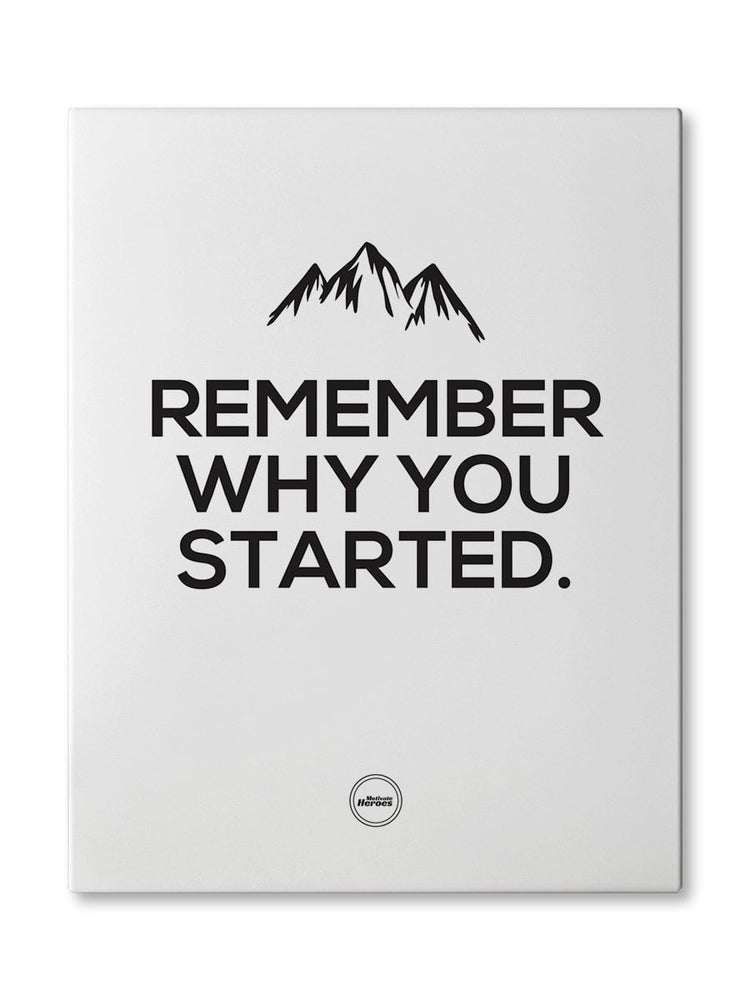 REMEMBER WHY YOU STARTED - CANVAS PRINT - Motivate Heroes