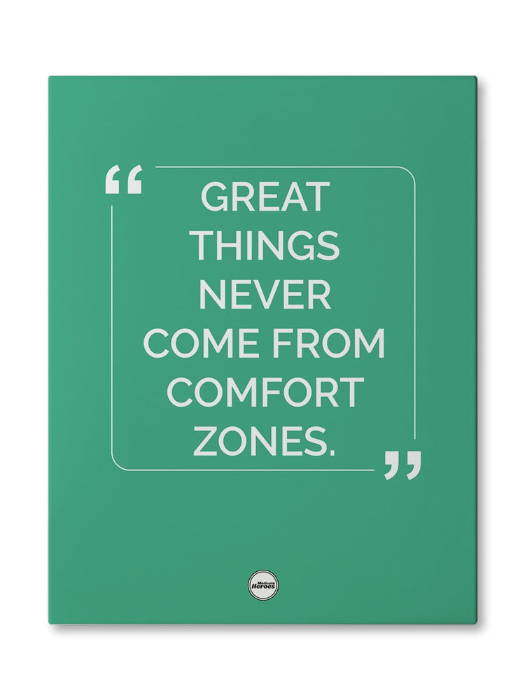 GREAT THINGS NEVER COME FROM COMFORT ZONES - CANVAS PRINT