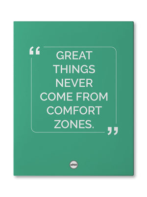 GREAT THINGS NEVER COME FROM COMFORT ZONES - CANVAS PRINT - Motivate Heroes
