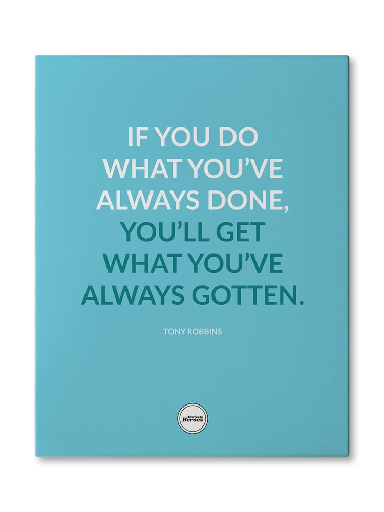 IF YOU DO WHAT YOU'VE ALWAYS DONE - CANVAS PRINT - Motivate Heroes