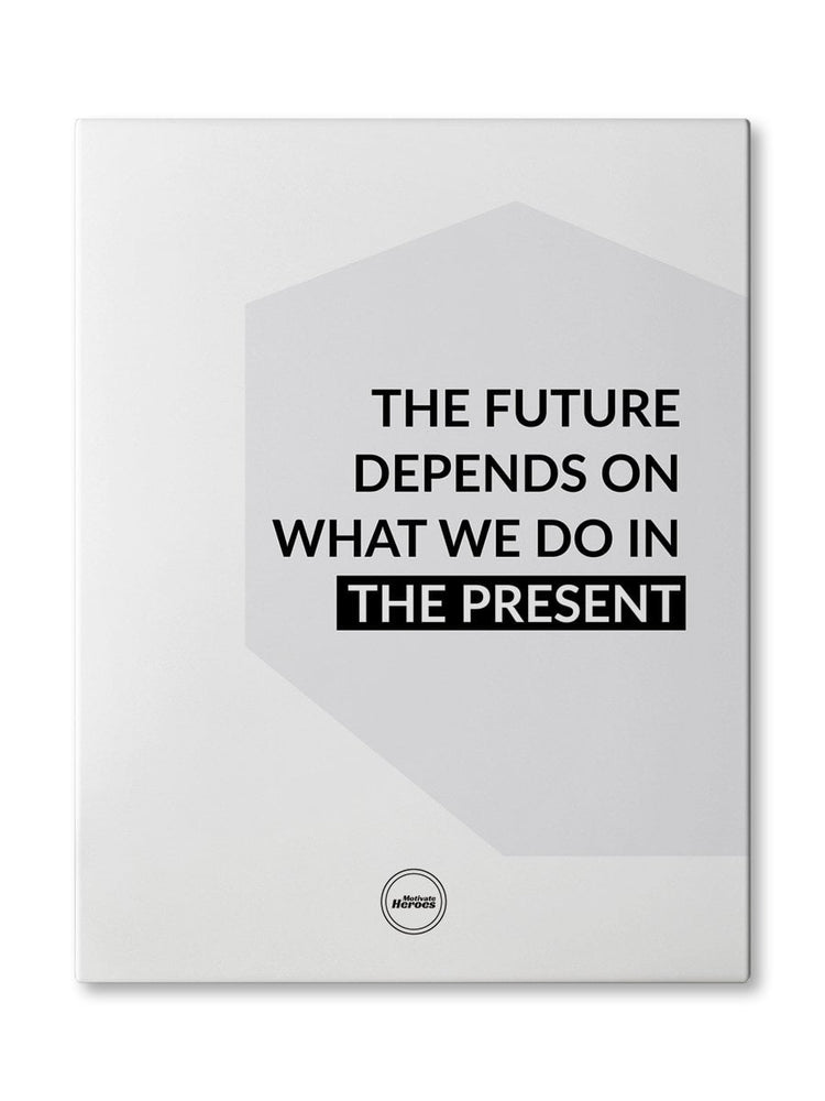 THE FUTURE DEPENDS ON WHAT WE DO IN THE PRESENT  - CANVAS PRINT