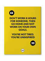 DON'T WORK 8 HOURS FOR SOMEONE  - CANVAS PRINT