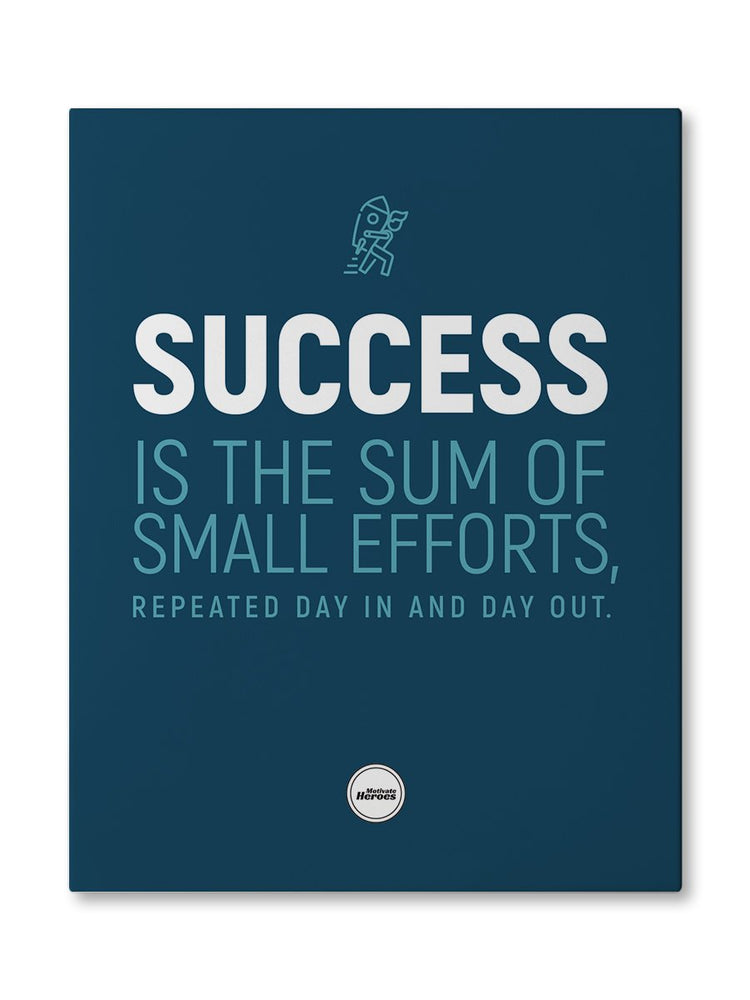 SUCCESS IS THE SUM OF SMALL EFFORTS  - CANVAS PRINT - Motivate Heroes