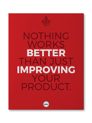 NOTHING WORKS BETTER THAN JUST IMPROVING  - CANVAS PRINT - Motivate Heroes