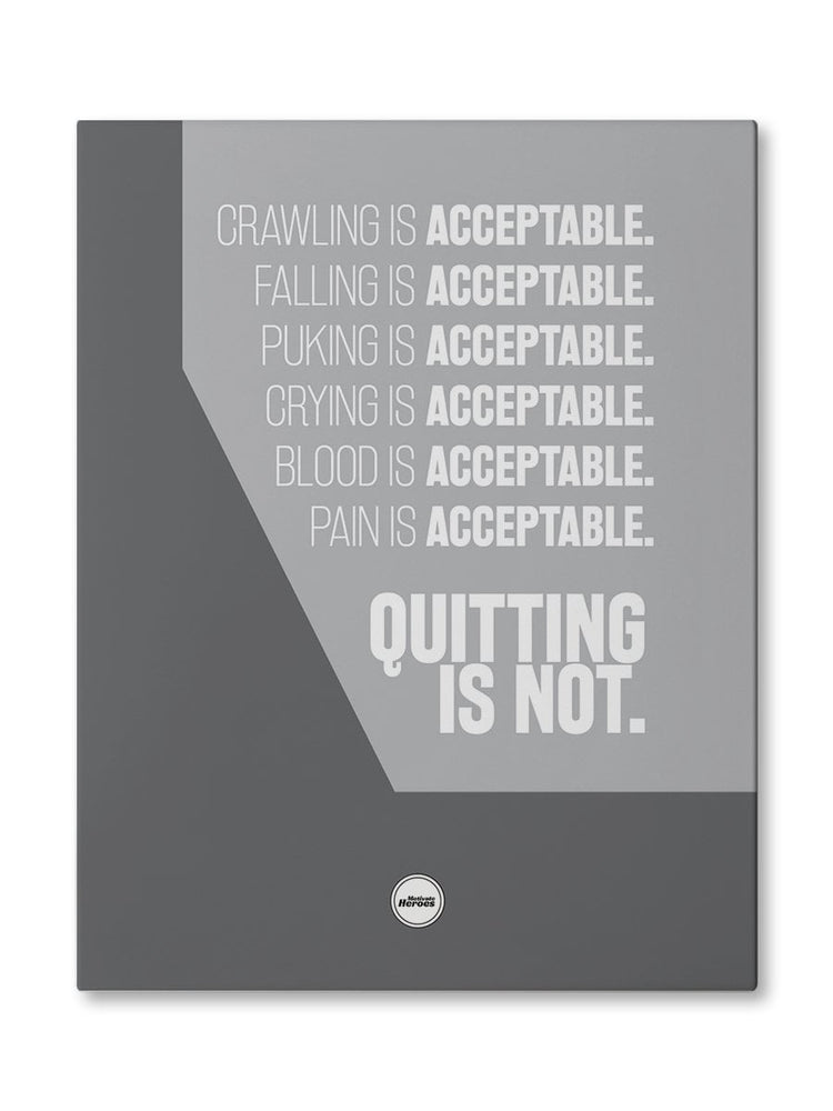 QUITTING IS NOT ACCEPTABLE - CANVAS PRINT