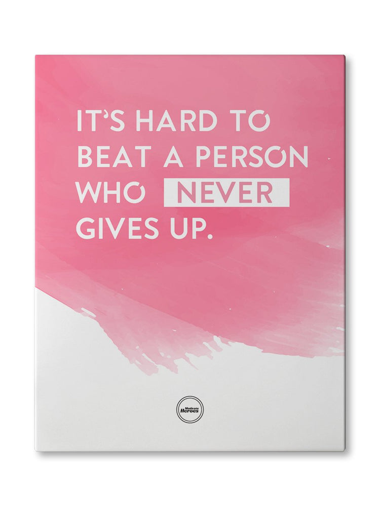IT'S HARD TO BEAT A PERSON WHO NEVER GIVES UP - CANVAS PRINT - MOTIVATE HEROES
