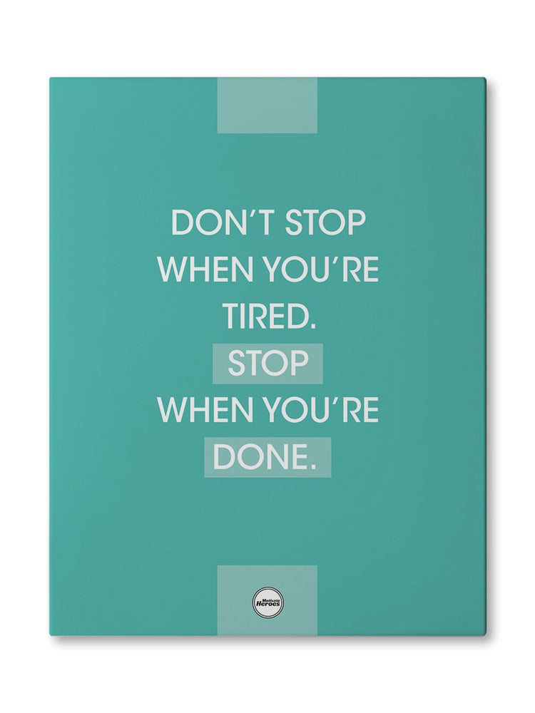 DON'T STOP WHEN YOU'RE TIRED - CANVAS PRINT