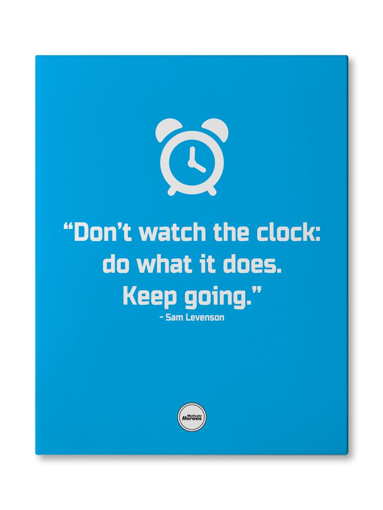 DON'T WATCH THE CLOCK - CANVAS PRINT