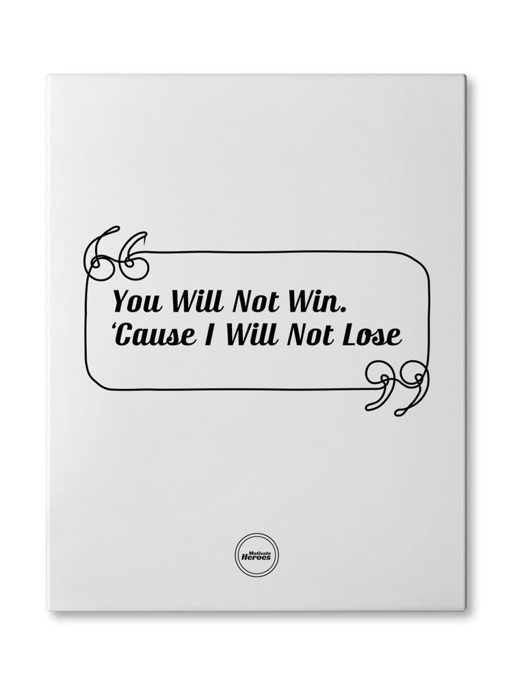 YOU WILL NOT WIN CAUSE I WILL NOT LOSE - CANVAS PRINT