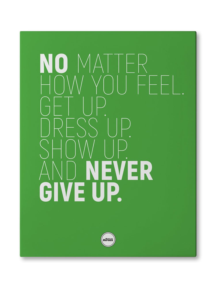 NO MATTER HOW YOU FEEL - CANVAS PRINT