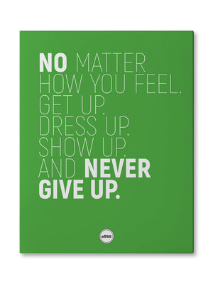 NO MATTER HOW YOU FEEL - CANVAS PRINT - MOTIVATE HEROES