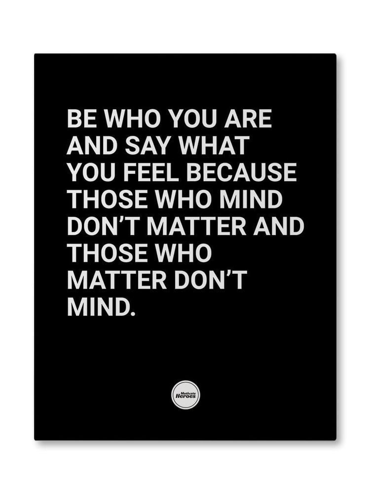 BE WHO YOU ARE AND SAY WHAT YOU FEEL - CANVAS PRINT