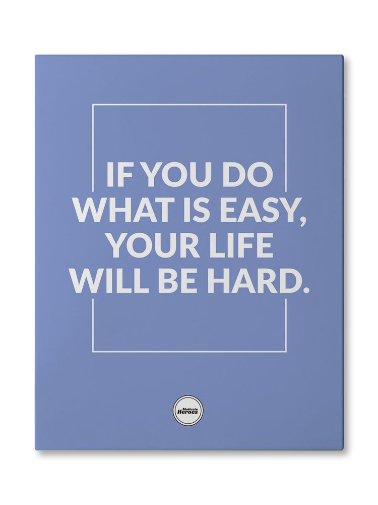 IF YOU DO WHAT IS EASY - CANVAS PRINT