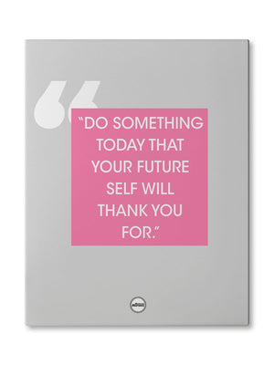 DO SOMETHING TODAY THAT YOUR FUTURE SELF WITH THANK YOU FOR - CANVAS PRINT - Motivate Heroes