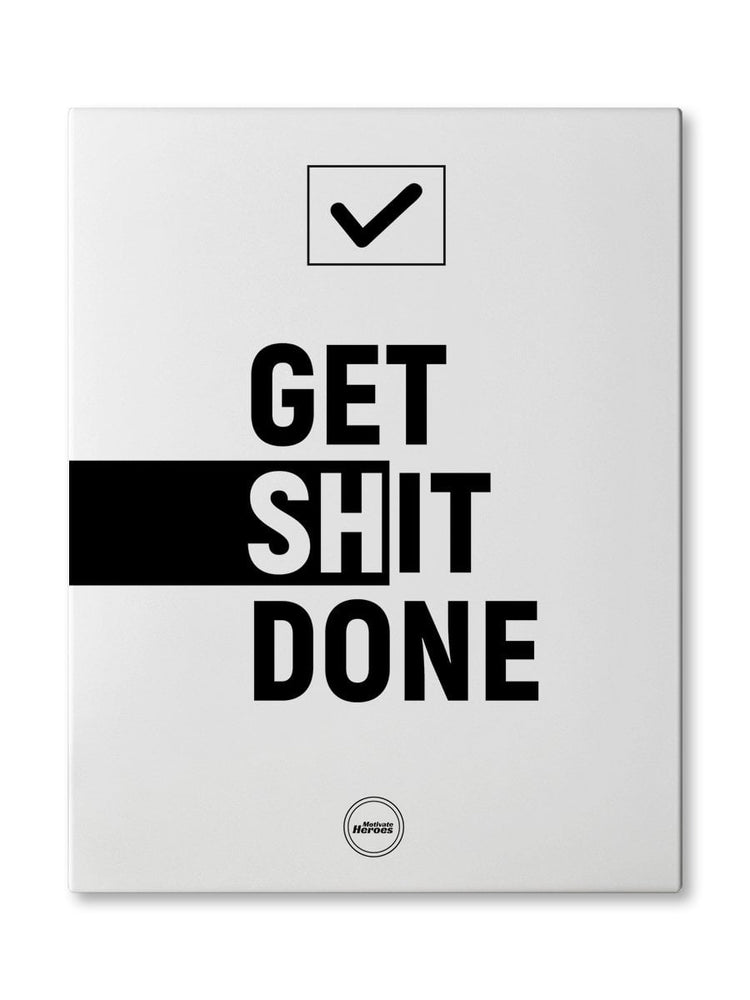GET SHIT DONE - CANVAS PRINT - Motivate Heroes