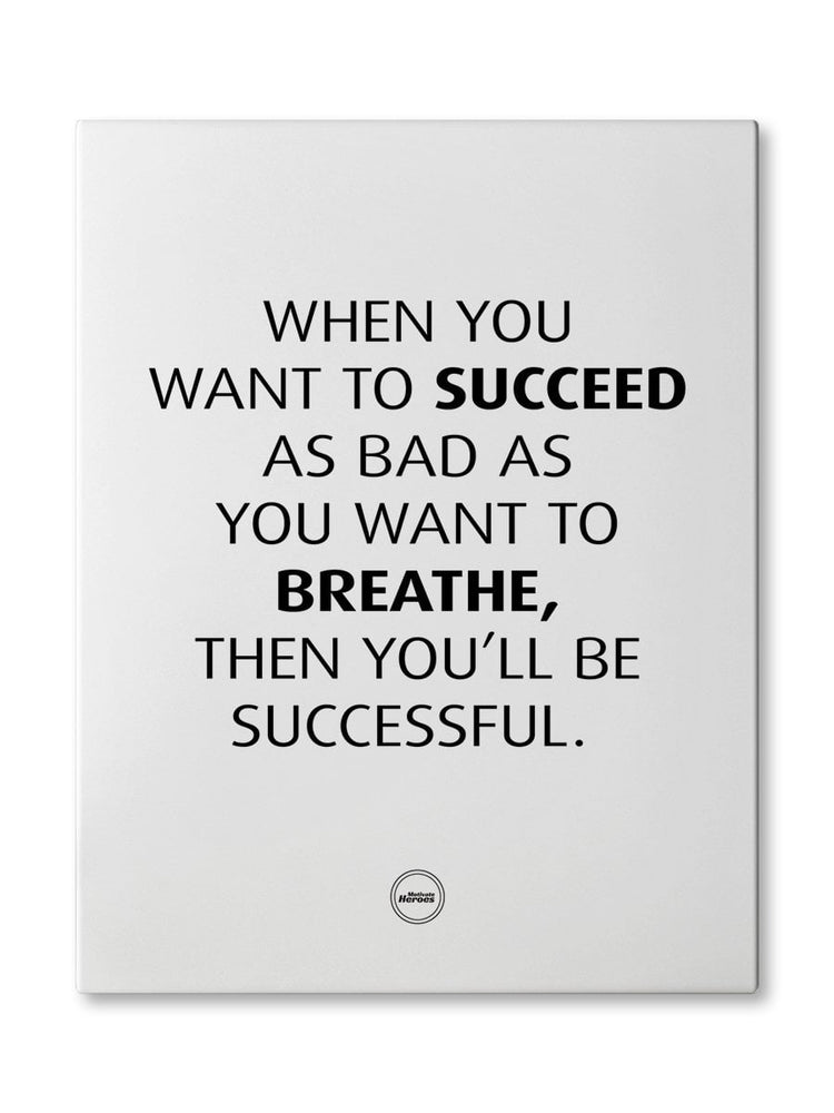 WHEN YOU WANT TO SUCCEED AS BAD AS YOU WANT TO BREATHE - CANVAS PRINT - Motivate Heroes