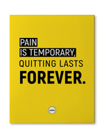 PAIN IS TEMPORARY QUITTING LASTS FOREVER - CANVAS PRINT