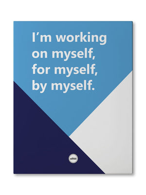 I'M WORKING ON MYSELF, FOR MYSELF, BY MYSELF - CANVAS PRINT - MOTIVATE HEROES