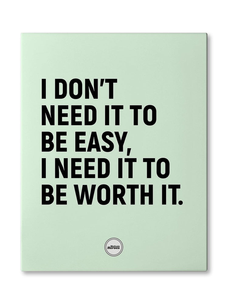 I DON'T NEED IT TO BE EASY - CANVAS PRINT