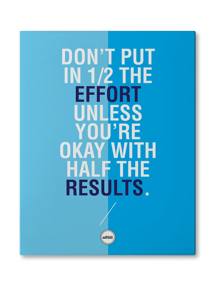 DON'T PUT IN HALF THE EFFORT - CANVAS PRINT
