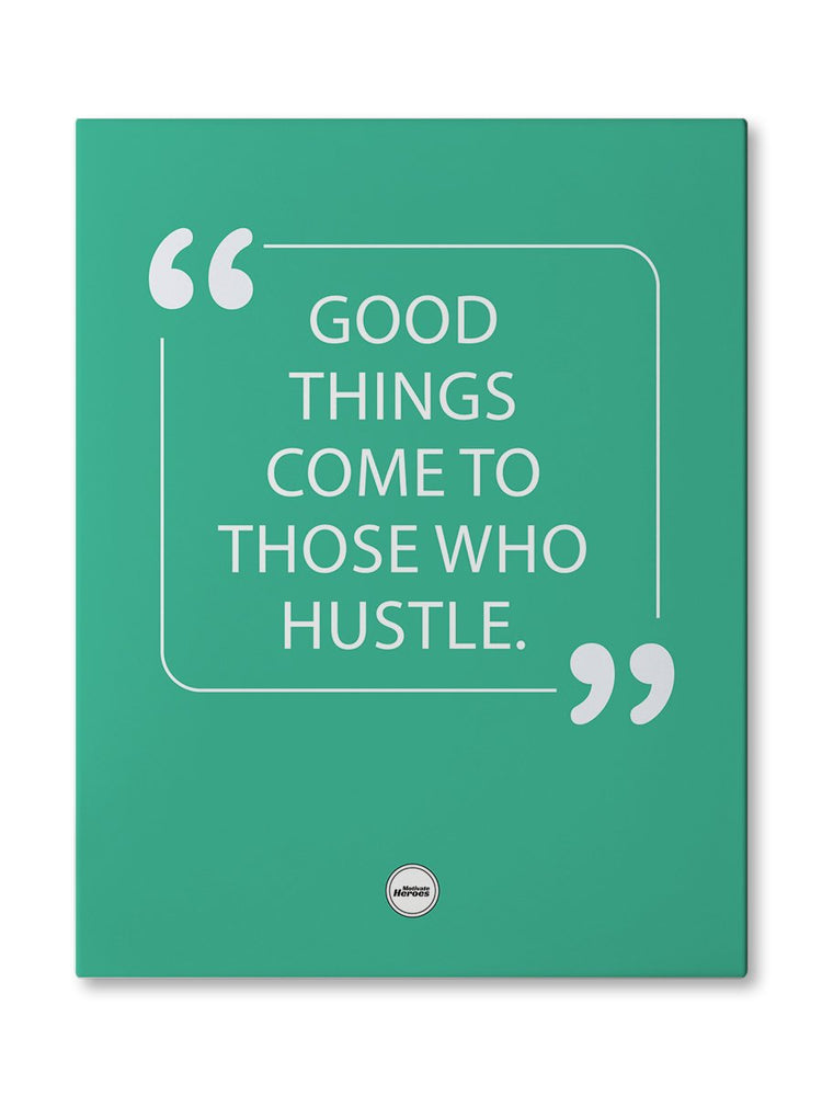 GOOD THINGS COME TO THOSE WHO HUSTLE - CANVAS PRINT