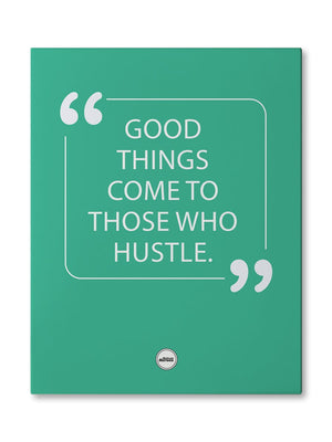 GOOD THINGS COME TO THOSE WHO HUSTLE - CANVAS PRINT - MOTIVATE HEROES