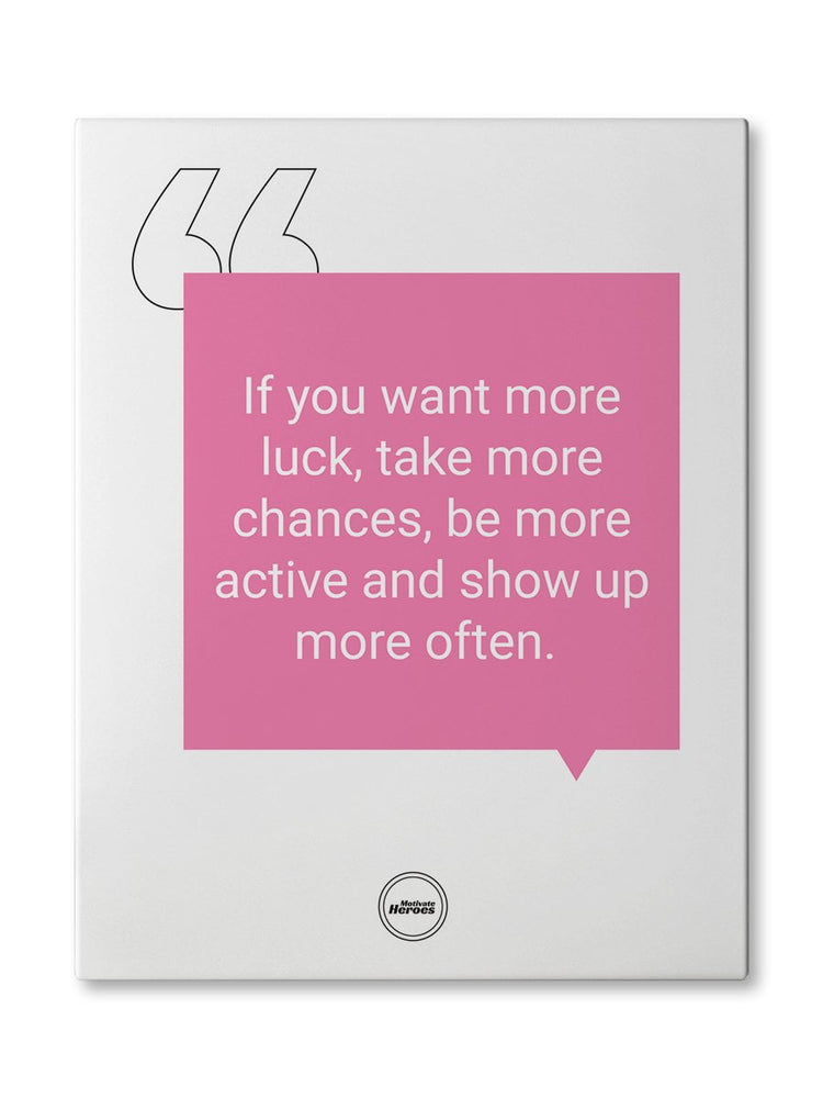 IF YOU WANT MORE LUCK TAKE MORE CHANCES - CANVAS PRINT - MOTIVATE HEROES