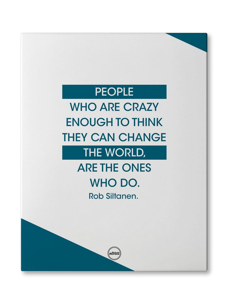 PEOPLE WHO ARE CRAZY ENOUGH - CANVAS PRINT
