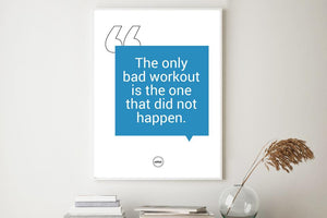 THE ONLY BAD WORKOUT IS THE ONE THAT DID NOT HAPPEN