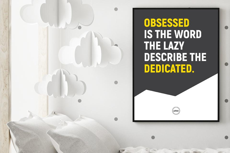 OBSESSED IS THE WORD THE LAZY DESCRIBE THE DEDICATED - Motivate Heroes