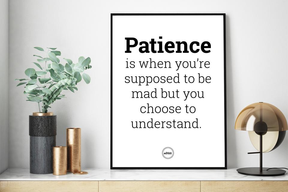 PATIENCE IS WHEN YOU'RE SUPPOSED TO BE MAD - Motivate Heroes
